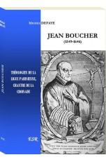 JEAN BOUCHER, théologien de la ligue parisienne, chantre de la croisade