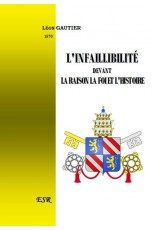 L'INFAILLIBILITÉ DEVANT LA RAISON LA FOI ET L'HISTOIRE