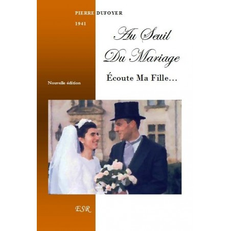 AU SEUIL DU MARIAGE - ÉCOUTE, MA FILLE…