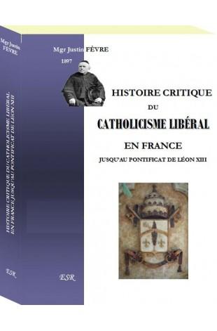 HISTOIRE CRITIQUE DU CATHOLICISME LIBÉRAL EN FRANCE JUSQU'AU PONTIFICAT DE LÉON XIII