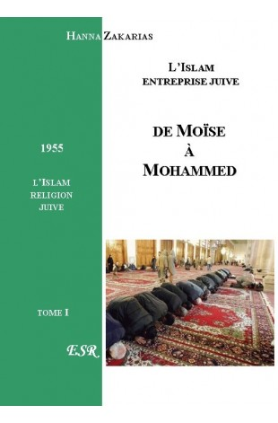 DE MOISE A MOHAMMED - L'ISLAM, ENTREPRISE JUIVE - Tomes 1 et 2
