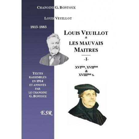 LOUIS VEUILLOT & LES MAUVAIS MAITRES, Ière Part. : DES XVIè, XVIIè, & XVIIIè SIECLES, IIème Part. : DE SON TEMPS