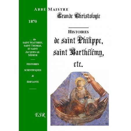 GRANDE CHRISTOLOGIE HISTOIRES SCIENTIFIQUES & EDIFIANTES DE SAINT PHILIPPE, SAINT BARTHELEMY, SAINT MATTHIEU, SAINT THOMAS &...