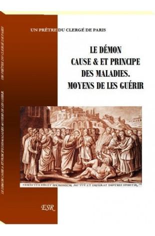 LE DÉMON CAUSE & ET PRINCIPE DES MALADIES. MOYENS DE LES GUÉRIR.