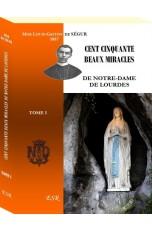 CENT CINQUANTE BEAUX MIRACLES DE NOTRE-DAME DE LOURDES, recueillis d'après les documents les plus authentiques