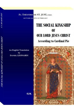 THE SOCIAL KINGSHIP OF OUR LORD JESUS CHRIST According to Cardinal Pie