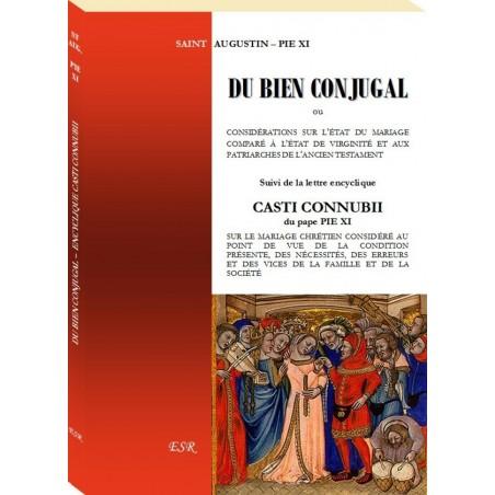 DU BIEN CONJUGAL, ou l'état du mariage comparé à l'état de virginité, suivi de l'encyclique CASTI CONNUBII du pape Pie XI