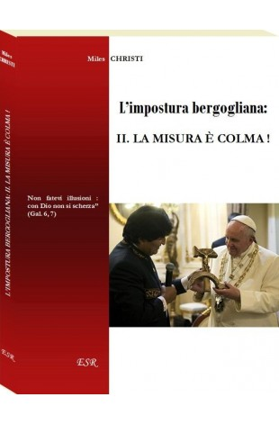 L'impostura bergogliana   II. LA MISURA È COLMA !