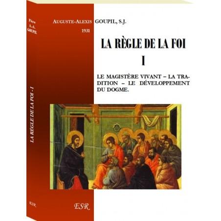 LA RÈGLE DE LA FOI - I. Le Magistère vivant – La Tradition - Le développement du dogme.