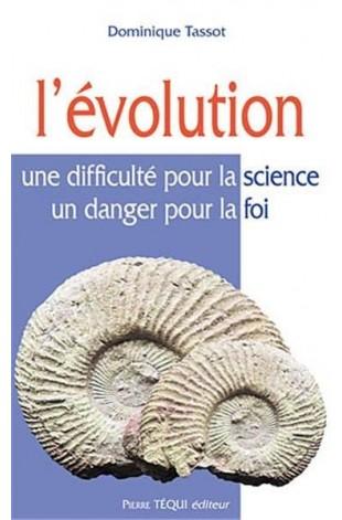 L'Evolution : Une difficulté pour la science, un danger pour la foi