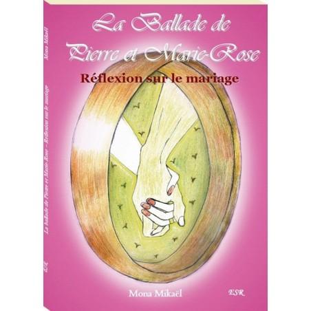 LA BALLADE DE PIERRE ET MARIE ROSE - Réflexion sur le mariage