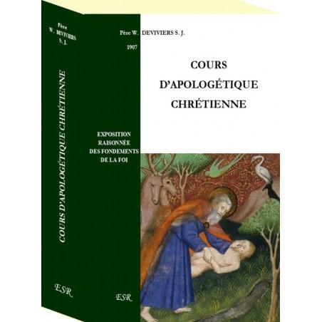 COURS D'APOLOGÉTIQUE CHRÉTIENNE ou exposition raisonnée des fondements de la Foi