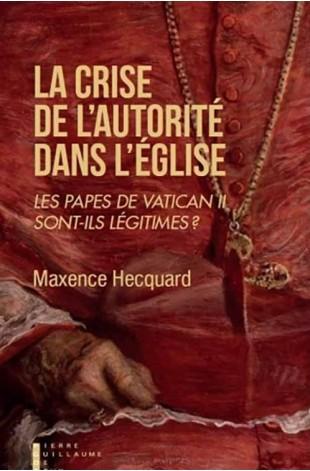 LA CRISE DE L'AUTORITÉ DANS L'ÉGLISE, les papes de Vatican II sont-ils légitimes