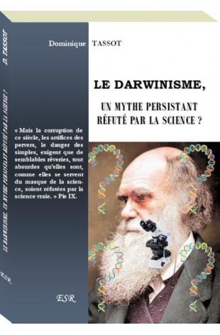 LE DARWINISME, UN MYTHE PERSISTANT RÉFUTÉ PAR LA SCIENCE ?