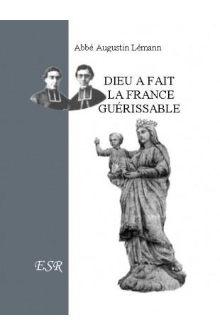 DIEU A FAIT LA FRANCE GUERISSABLE