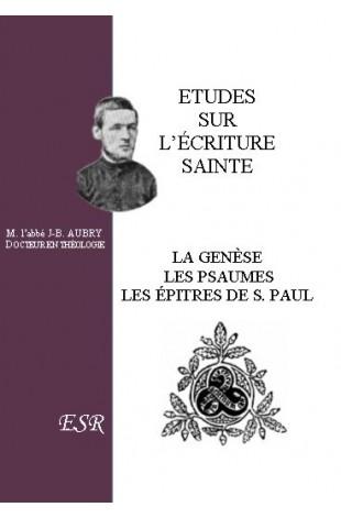 ETUDE SUR L'ECRITURE SAINTE, la Genèse, les Psaumes, les épîtres de Saint Paul