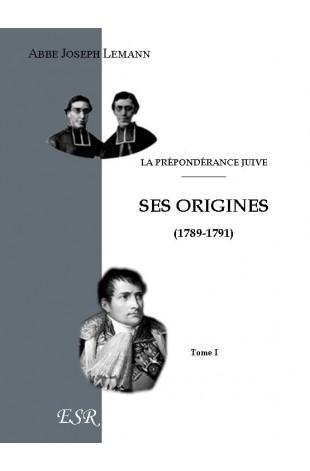 LA PRÉPONDÉRANCE JUIVE. -  I Ses origines - II Napoléon Ier et les Israélites.