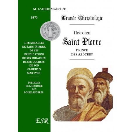 GRANDE CHRISTOLOGIE HISTOIRE COMPLETE DE SAINT PIERRE, PRINCE DES APOTRES