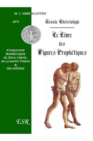 GRANDE CHRISTOLOGIE LE LIVRE DES FIGURES PROPHETIQUES