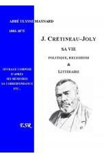 JACQUES CRETINEAU-JOLY, SA VIE POLITIQUE, RELIGIEUSE & LITTERAIRE