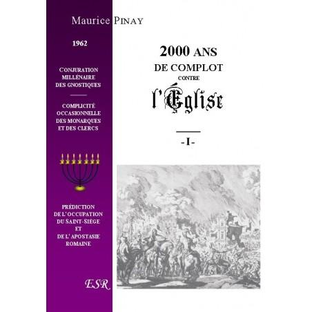 DEUX MILLE ANS DE COMPLOT CONTRE L'EGLISE. Ie & IIe PARTIE