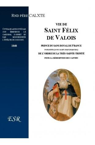 VIE DE SAINT FELIX DE VALOIS, prince du sang royal de France