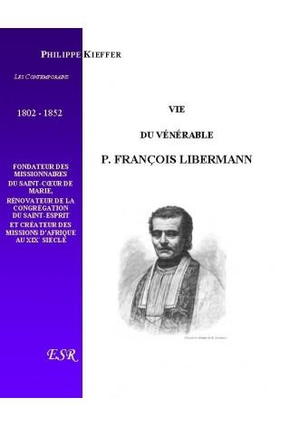 VIE DU VÉNÉRABLE P. FRANÇOIS LIBERMANN