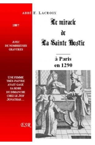 LE MIRACLE DE LA SAINTE HOSTIE DE 1290, A PARIS.