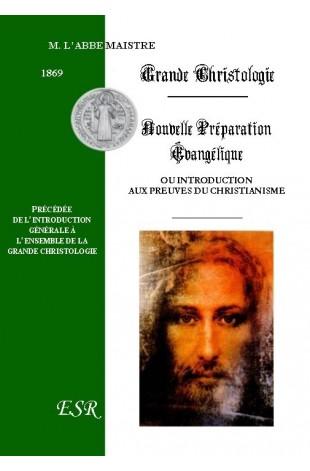 GRANDE CHRISTOLOGIE NOUVELLE PRÉPARATION ÉVANGÉLIQUE OU INTRODUCTION AUX PREUVES DU CHRISTIANISME