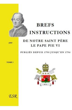 BREFS ET INSTRUCTIONS DE NOTRE SAINT PÈRE LE PAPE PIE VI publiés depuis 1790 jusqu'en 1796