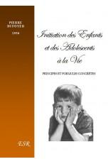 INITIATION DES ENFANTS ET DES ADOLESCENTS A LA VIE, principes et formules concrètes
