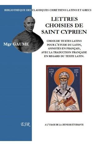 LETTRES CHOISIES DE SAINT CYPRIEN, choix de textes latins pour la jeunesse étudiante, annotés en français.