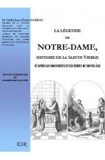 LA LÉGENDE DE NOTRE-DAME, histoire de la Sainte Vierge d'après les monuments et les écrits du Moyen-âge