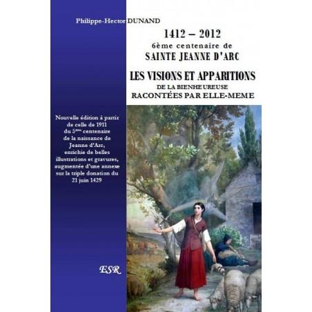 6ème CENTENAIRE DE SAINTE JEANNE D'ARC - LES VISIONS ET APPARITIONS DE LA BIENHEUREUSE RACONTÉES PAR ELLE-MEME