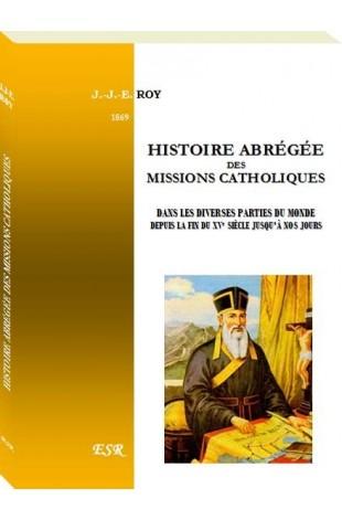 HISTOIRE ABRÉGÉE DES MISSIONS CATHOLIQUES DANS LES DIVERSES PARTIES DU MONDE DEPUIS LA FIN DU XVe SIÈCLE JUSQU'À NOS JOURS