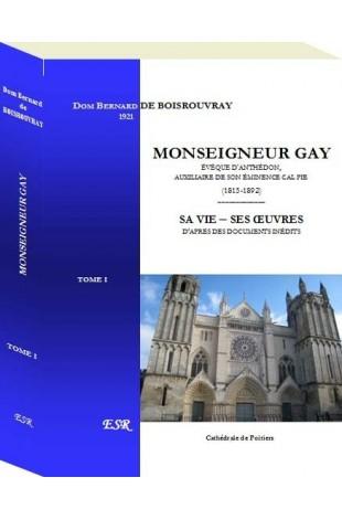MONSEIGNEUR GAY, évêque d'Anthédon, auxiliaire du Cal Pie - Sa vie, ses œuvres