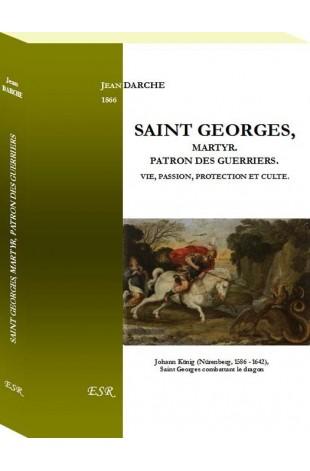 SAINT GEORGES, MARTYR, PATRON DES GUERRIERS. Vie, passion, protection et culte.
