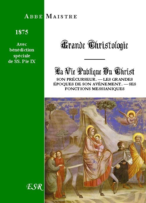 GRANDE CHRISTOLOGIE LA VIE PUBLIQUE DU CHRIST, SON PRÉCURSEUR, LES GRANDES ÉPOQUES DE SON AVÈNEMENT, SES FONCTIONS MESSIANIQUES