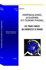 IMPÉRIALISME, JUDAÏSME ET COMMUNISME, ces trois forces qui dominent le monde