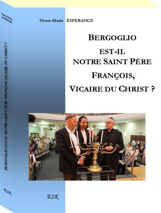 BERGOGLIO EST-IL NOTRE SAINT PÈRE FRANÇOIS, VICAIRE DU CHRIST ?