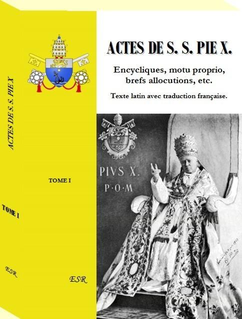ACTES DE S. S. PIE X. Encycliques, motu proprio, brefs allocutions, etc. Texte latin avec traduction française.