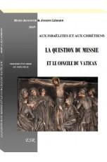 LA QUESTION DU MESSIE ET LE CONCILE DU VATICAN, aux israëlites et aux chrétiens