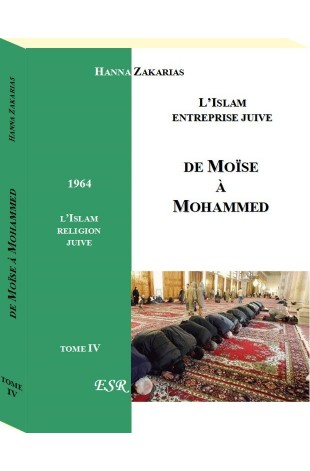 DE MOISE A MOHAMMED - L'ISLAM, ENTREPRISE JUIVE - TOME 4