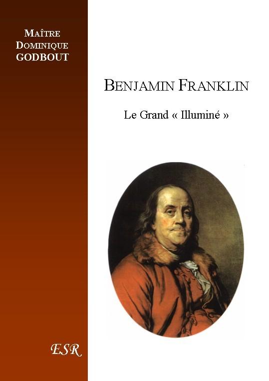 "BENJAMIN FRANKLIN, le grand ""Illuminé"""