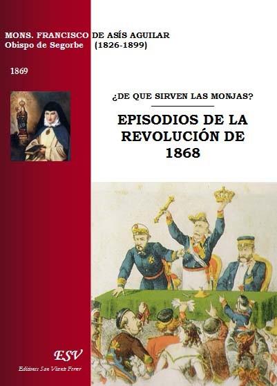DE QUE SIRVEN LAS MONJAS? EPISODIOS DE LA REVOLUCIÓN DE 1868