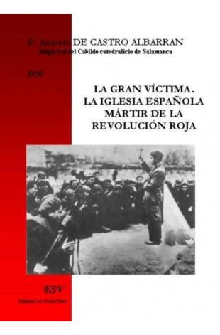 LA GRAN VÍCTIMA. LA IGLESIA ESPAÑOLA MÁRTIR DE LA REVOLUCIÓN ROJA