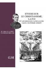 ETUDES SUR LE CHRISTIANISME, LA FOI ET LES MISSIONS CATHOLIQUES DANS L'EXTREME-ORIENT
