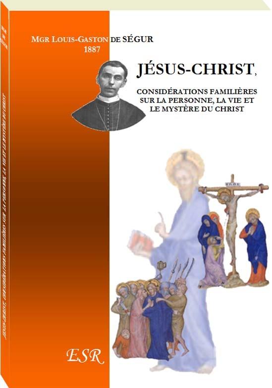 JESUS-CHRIST, considérations familières sur la personne, la vie et le mystère du Christ