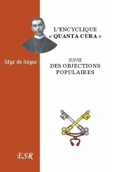 "L'ENCYCLIQUE ""QUANTA CURA"" de PIE IX suivi des Objections les plus populaires contre l'Encyclique de Mgr de Ségur."