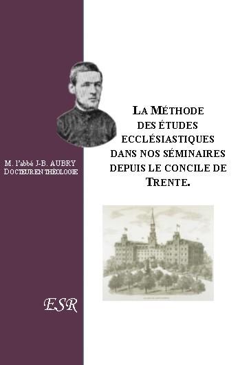 LA METHODE DES ETUDES ECCLESIASTIQUES DANS NOS SEMINAIRES DEPUIS LE CONCILE DE TRENTE
